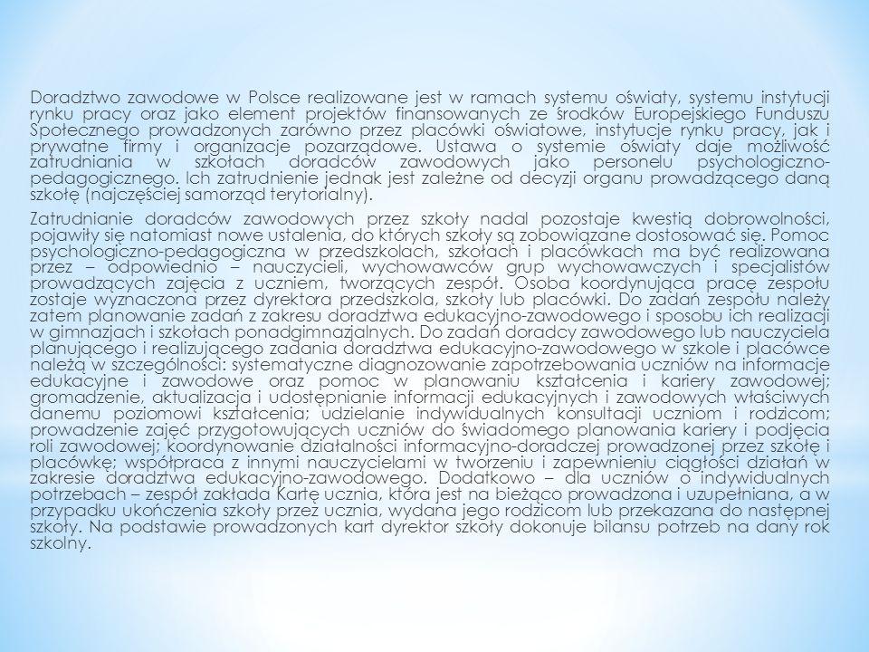 Doradztwo zawodowe w Polsce realizowane jest w ramach systemu oświaty, systemu instytucji rynku pracy oraz jako element projektów finansowanych ze śro