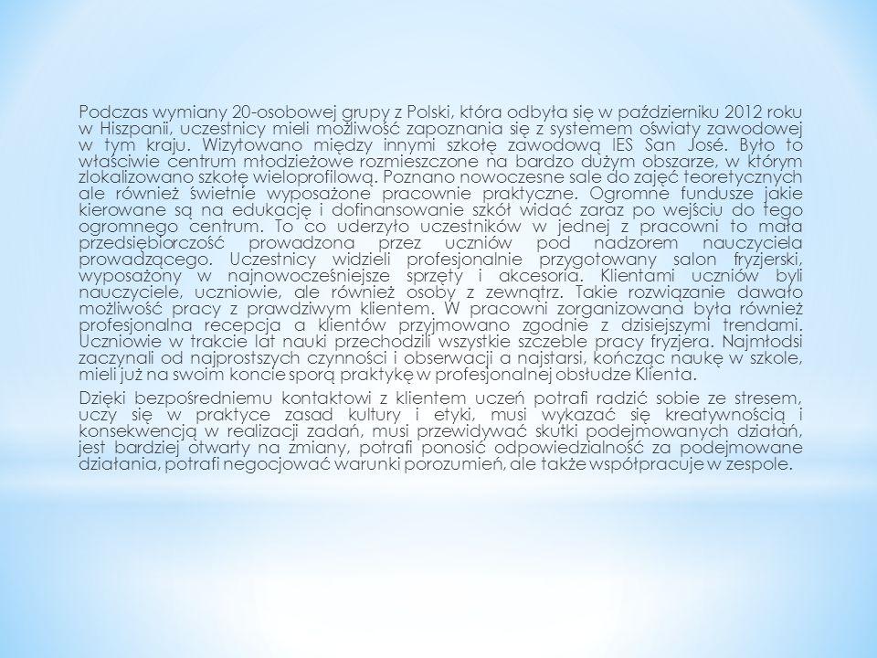 Podczas wymiany 20-osobowej grupy z Polski, która odbyła się w październiku 2012 roku w Hiszpanii, uczestnicy mieli możliwość zapoznania się z systeme