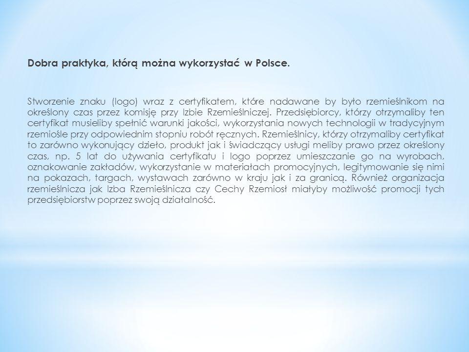 Dobra praktyka, którą można wykorzystać w Polsce. Stworzenie znaku (logo) wraz z certyfikatem, które nadawane by było rzemieślnikom na określony czas