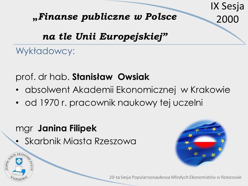 IX Sesja 2000 Finanse publiczne w Polsce na tle Unii Europejskiej Wykładowcy: prof. dr hab. Stanisław Owsiak absolwent Akademii Ekonomicznej w Krakowi