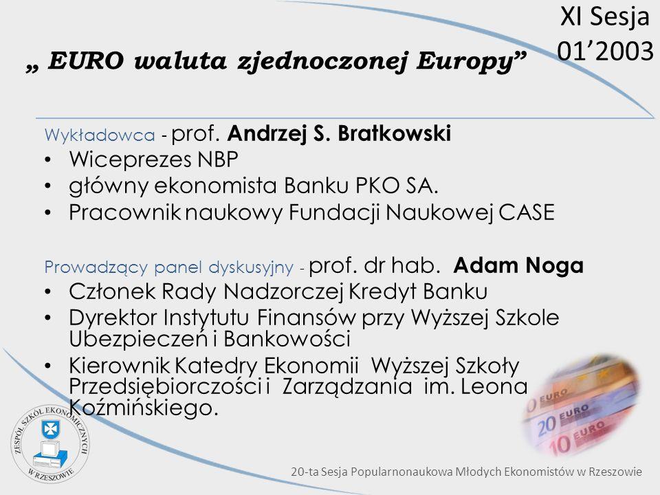 XI Sesja 012003 EURO waluta zjednoczonej Europy Wykładowca - prof. Andrzej S. Bratkowski Wiceprezes NBP główny ekonomista Banku PKO SA. Pracownik nauk