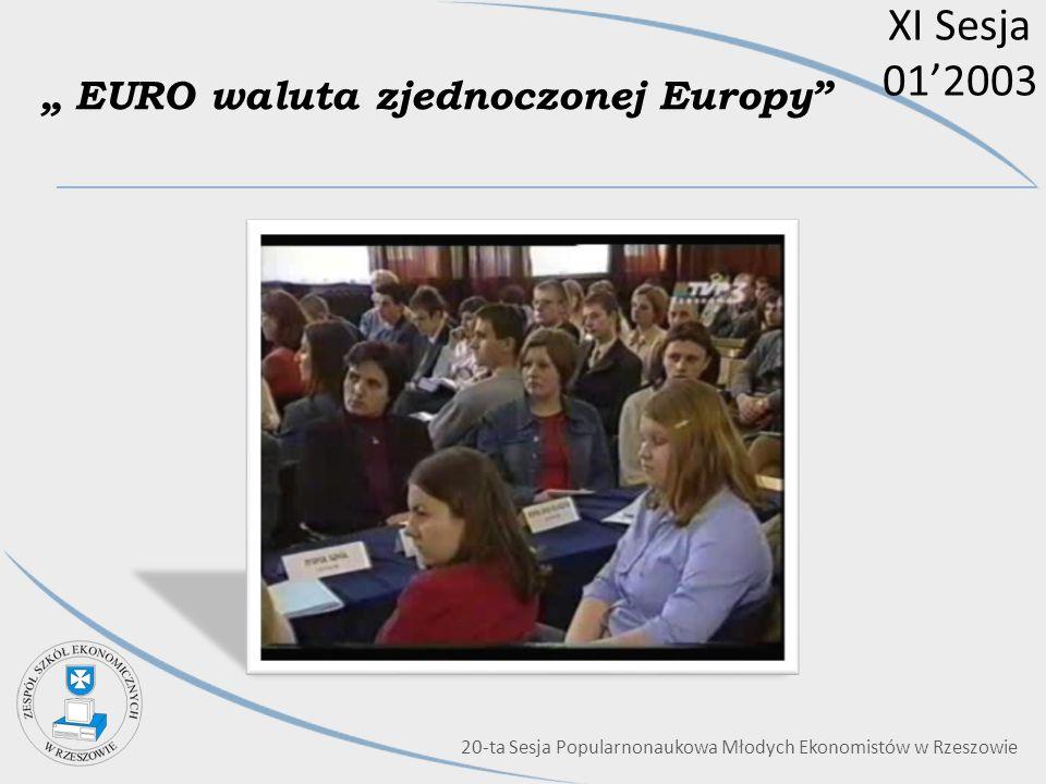 XI Sesja 012003 EURO waluta zjednoczonej Europy 20-ta Sesja Popularnonaukowa Młodych Ekonomistów w Rzeszowie