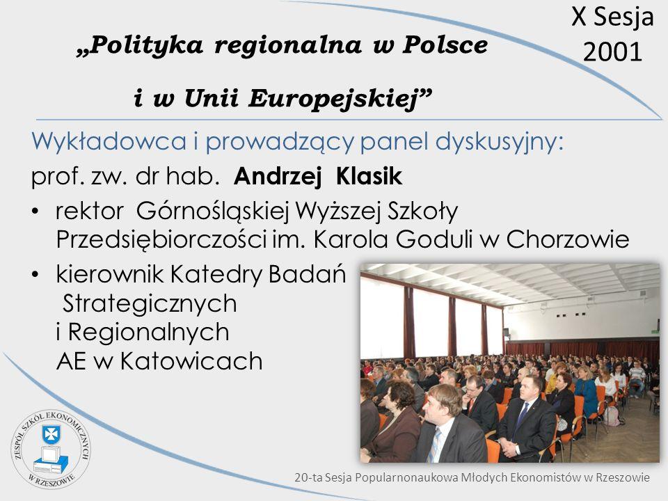 X Sesja 2001 Polityka regionalna w Polsce i w Unii Europejskiej Wykładowca i prowadzący panel dyskusyjny: prof. zw. dr hab. Andrzej Klasik rektor Górn