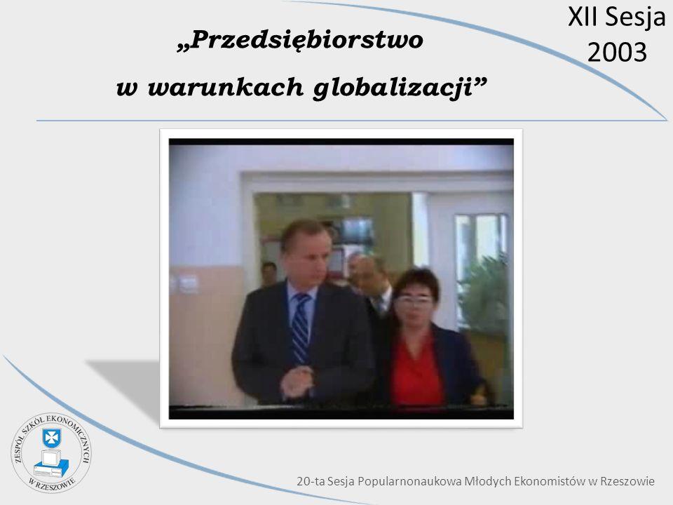 XII Sesja 2003 Przedsiębiorstwo w warunkach globalizacji 20-ta Sesja Popularnonaukowa Młodych Ekonomistów w Rzeszowie
