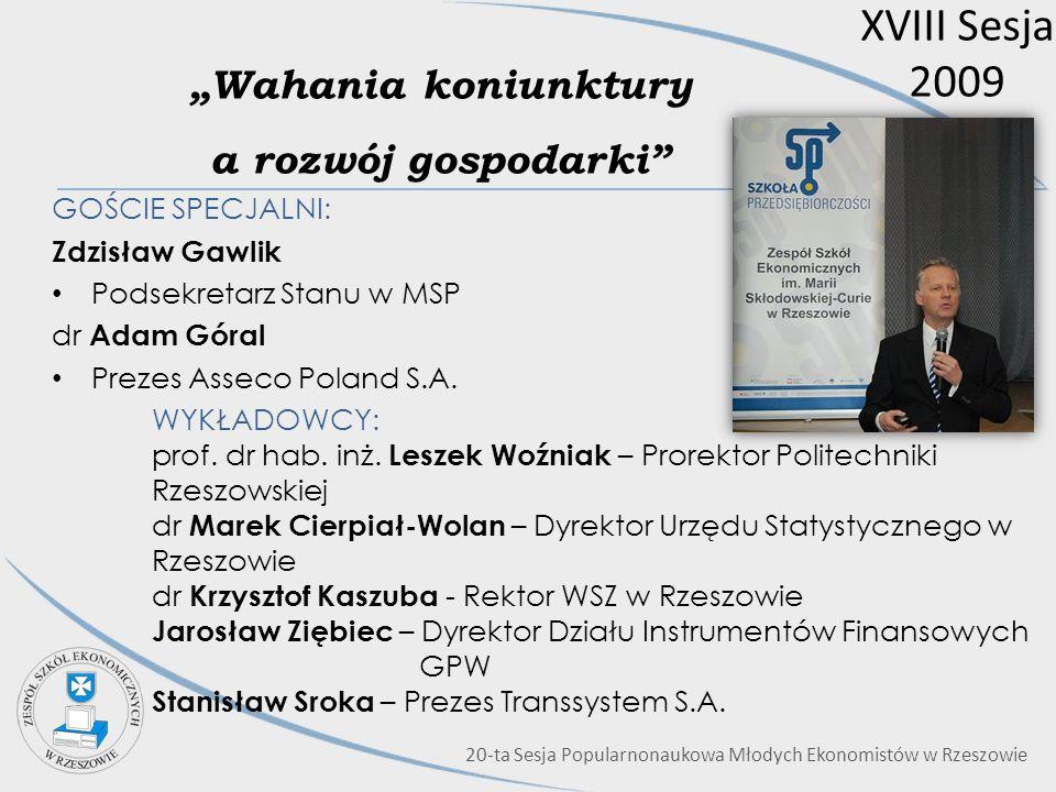 XVIII Sesja 2009 Wahania koniunktury a rozwój gospodarki GOŚCIE SPECJALNI: Zdzisław Gawlik Podsekretarz Stanu w MSP dr Adam Góral Prezes Asseco Poland