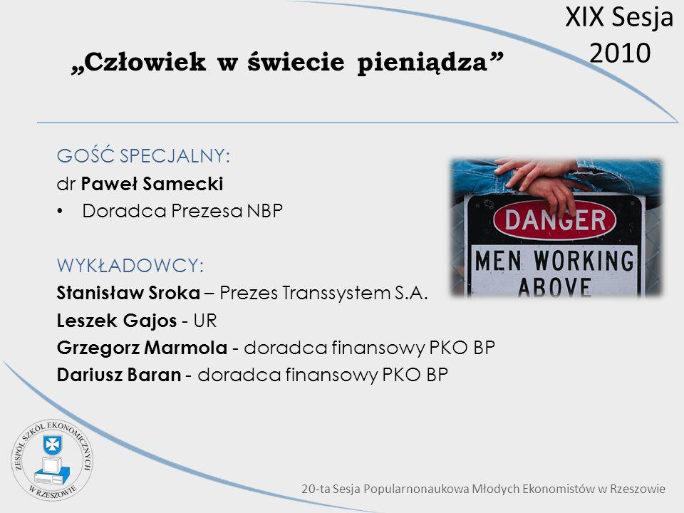 XIX Sesja 2010 Człowiek w świecie pieniądza GOŚĆ SPECJALNY: dr Paweł Samecki Doradca Prezesa NBP WYKŁADOWCY: Stanisław Sroka – Prezes Transsystem S.A.