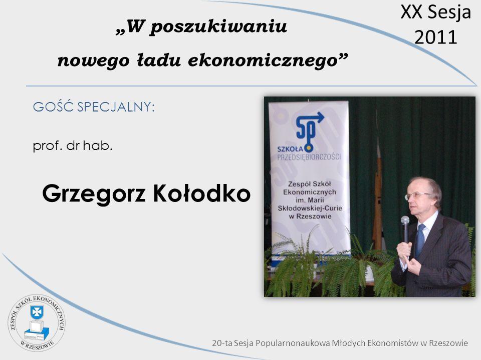 XX Sesja 2011 W poszukiwaniu nowego ładu ekonomicznego GOŚĆ SPECJALNY: prof. dr hab. Grzegorz Kołodko 20-ta Sesja Popularnonaukowa Młodych Ekonomistów