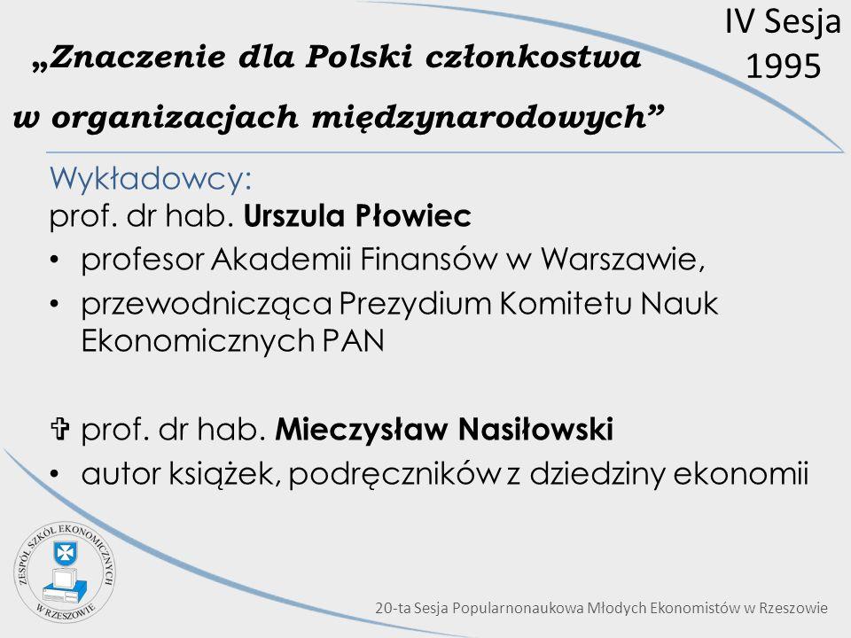 Znaczenie dla Polski członkostwa w organizacjach międzynarodowych Wykładowcy: prof. dr hab. Urszula Płowiec profesor Akademii Finansów w Warszawie, pr