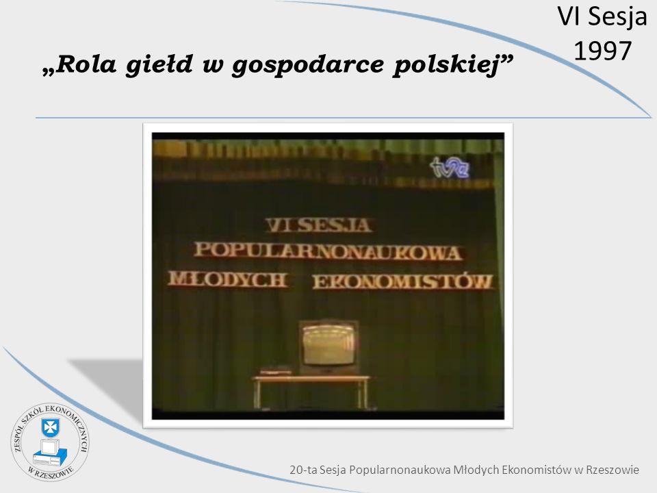 VI Sesja 1997 Rola giełd w gospodarce polskiej 20-ta Sesja Popularnonaukowa Młodych Ekonomistów w Rzeszowie