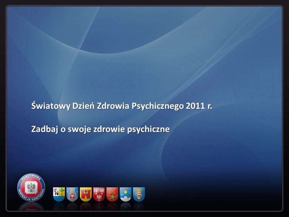 Światowy Dzień Zdrowia Psychicznego 2011 r. Zadbaj o swoje zdrowie psychiczne