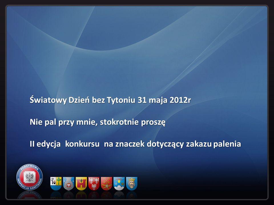 Światowy Dzień bez Tytoniu 31 maja 2012r Nie pal przy mnie, stokrotnie proszę II edycja konkursu na znaczek dotyczący zakazu palenia