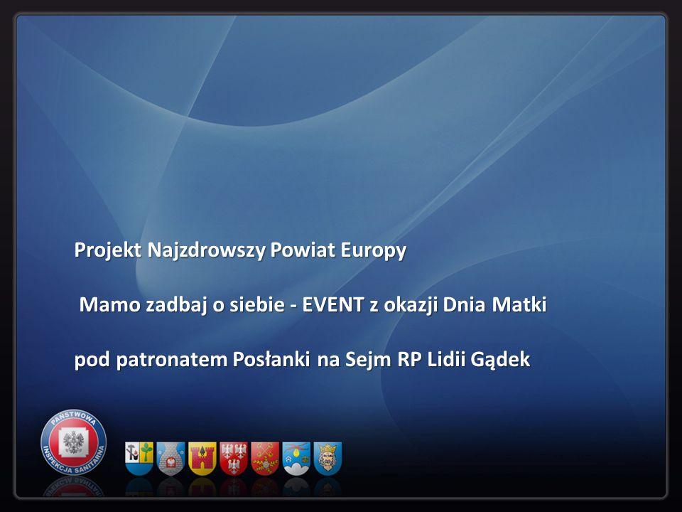 Projekt Najzdrowszy Powiat Europy Mamo zadbaj o siebie - EVENT z okazji Dnia Matki Mamo zadbaj o siebie - EVENT z okazji Dnia Matki pod patronatem Pos