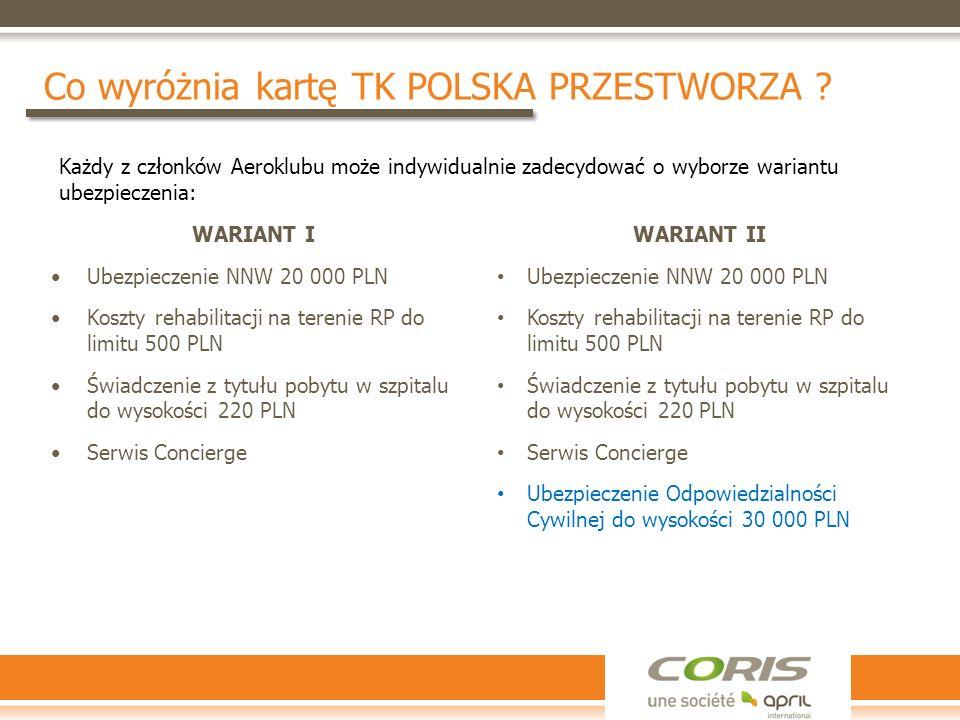 Co wyróżnia kartę TK POLSKA PRZESTWORZA ? WARIANT I Ubezpieczenie NNW 20 000 PLN Koszty rehabilitacji na terenie RP do limitu 500 PLN Świadczenie z ty