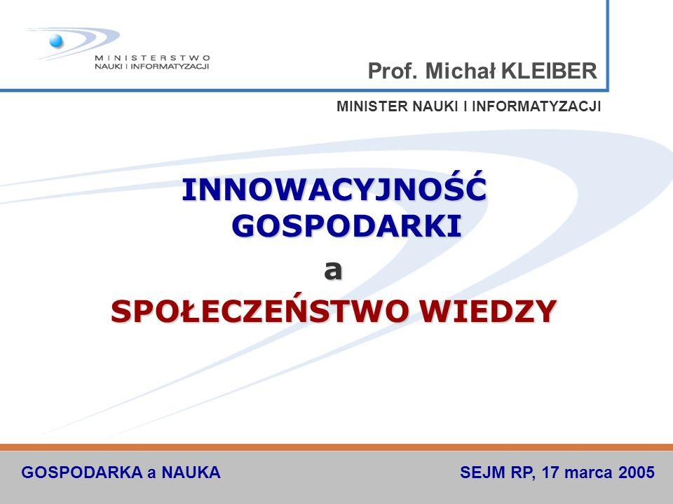 DOKUMENTY STRATEGICZNE Dokumenty strategiczne MNiI przyjęte przez Radę Ministrów Strategia zwiększania nakładów na działalność B + R w celu osiągnięcia założeń Strategii Lizbońskiej Założenia polityki naukowej, naukowo-technicznej i innowacyjnej państwa do 2013 r Strategia informatyzacji Rzeczypospolitej polskiej e-Polska na lata 2004-2006 Nauka, nowoczesne technologie i społeczeństwo informacyjne Program Operacyjny Nauka, nowoczesne technologie i społeczeństwo informacyjne do Narodowego Planu Rozwoju 2007-2013 INNOWACYJNOŚĆ GOSPODARKI A SPOŁECZEŃSTWO WIEDZY Michał KLEIBER