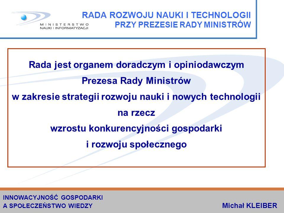 Rada jest organem doradczym i opiniodawczym Prezesa Rady Ministrów w zakresie strategii rozwoju nauki i nowych technologii na rzecz wzrostu konkurencyjności gospodarki i rozwoju społecznego RADA ROZWOJU NAUKI I TECHNOLOGII PRZY PREZESIE RADY MINISTRÓW INNOWACYJNOŚĆ GOSPODARKI A SPOŁECZEŃSTWO WIEDZY Michał KLEIBER