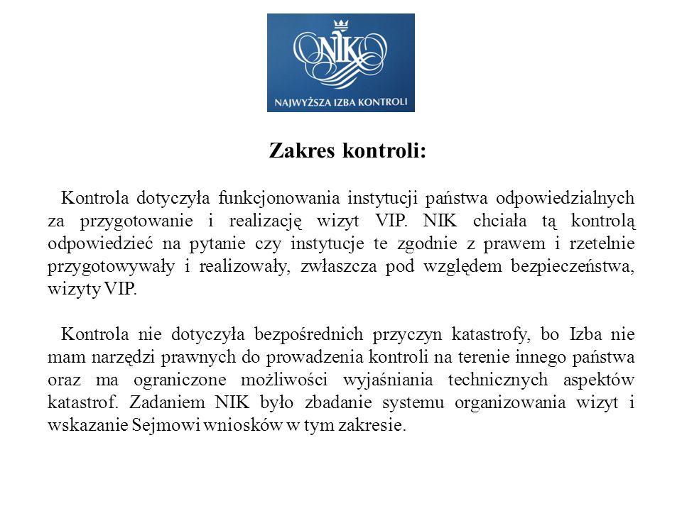 Zakres kontroli: Kontrola dotyczyła funkcjonowania instytucji państwa odpowiedzialnych za przygotowanie i realizację wizyt VIP. NIK chciała tą kontrol