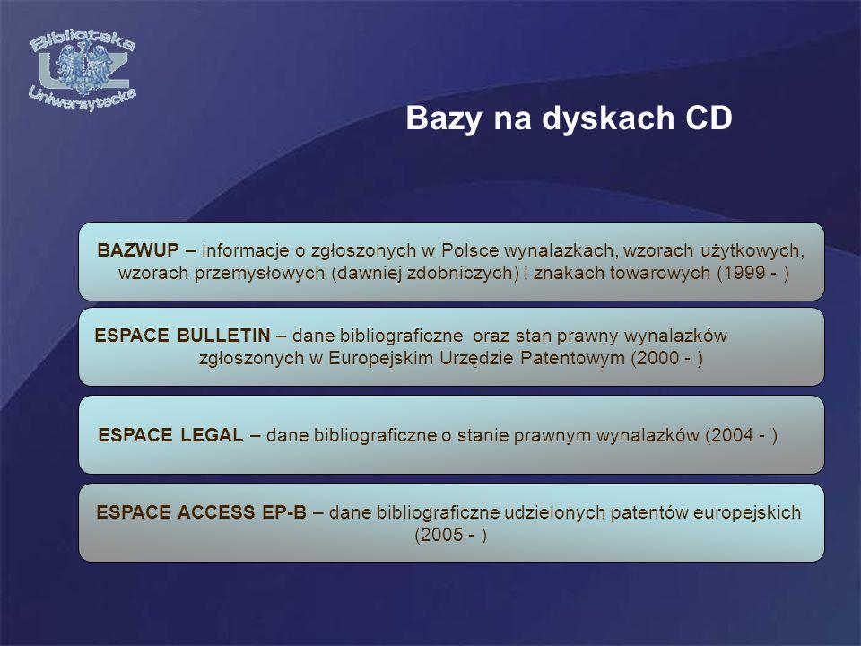 BAZWUP – informacje o zgłoszonych w Polsce wynalazkach, wzorach użytkowych, wzorach przemysłowych (dawniej zdobniczych) i znakach towarowych (1999 - ) ESPACE ACCESS EP-B – dane bibliograficzne udzielonych patentów europejskich (2005 - ) ESPACE BULLETIN – dane bibliograficzne oraz stan prawny wynalazków zgłoszonych w Europejskim Urzędzie Patentowym (2000 - ) ESPACE LEGAL – dane bibliograficzne o stanie prawnym wynalazków (2004 - ) Bazy na dyskach CD