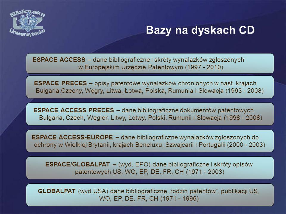 ESPACE ACCESS-EUROPE – dane bibliograficzne wynalazków zgłoszonych do ochrony w Wielkiej Brytanii, krajach Beneluxu, Szwajcarii i Portugalii (2000 - 2003) GLOBALPAT (wyd.USA) dane bibliograficzne rodzin patentów, publikacji US, WO, EP, DE, FR, CH (1971 - 1996) ESPACE/GLOBALPAT – (wyd.