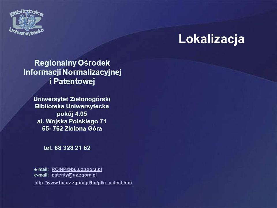 Lokalizacja Regionalny Ośrodek Informacji Normalizacyjnej i Patentowej Uniwersytet Zielonogórski Biblioteka Uniwersytecka pokój 4.05 al.