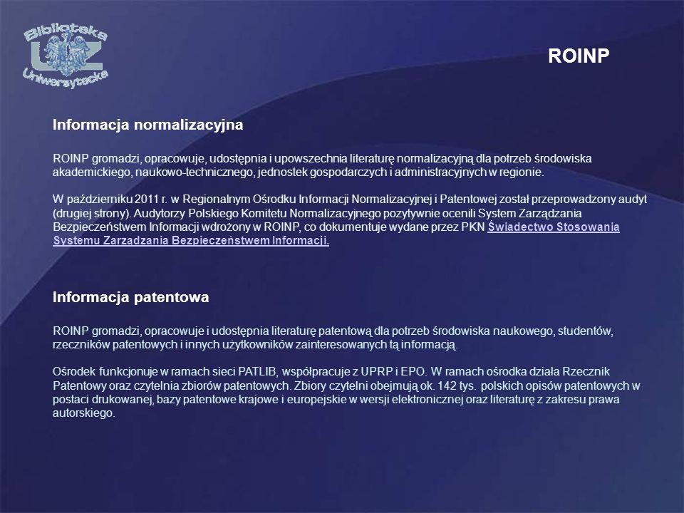 Informacja normalizacyjna ROINP gromadzi, opracowuje, udostępnia i upowszechnia literaturę normalizacyjną dla potrzeb środowiska akademickiego, naukowo-technicznego, jednostek gospodarczych i administracyjnych w regionie.