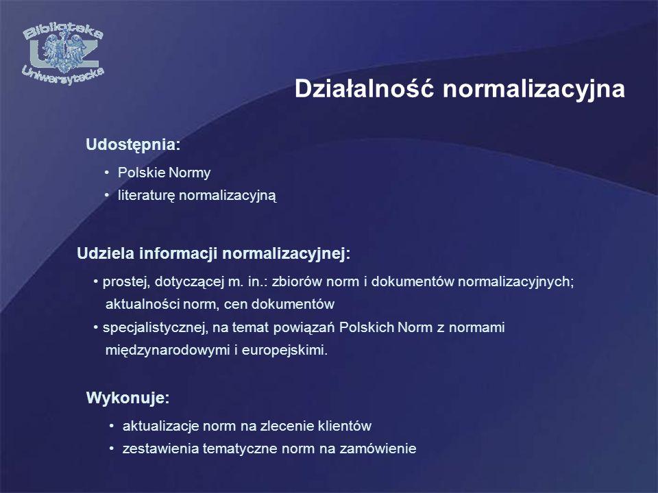 Działalność normalizacyjna Polskie Normy literaturę normalizacyjną Udostępnia: Udziela informacji normalizacyjnej: prostej, dotyczącej m.