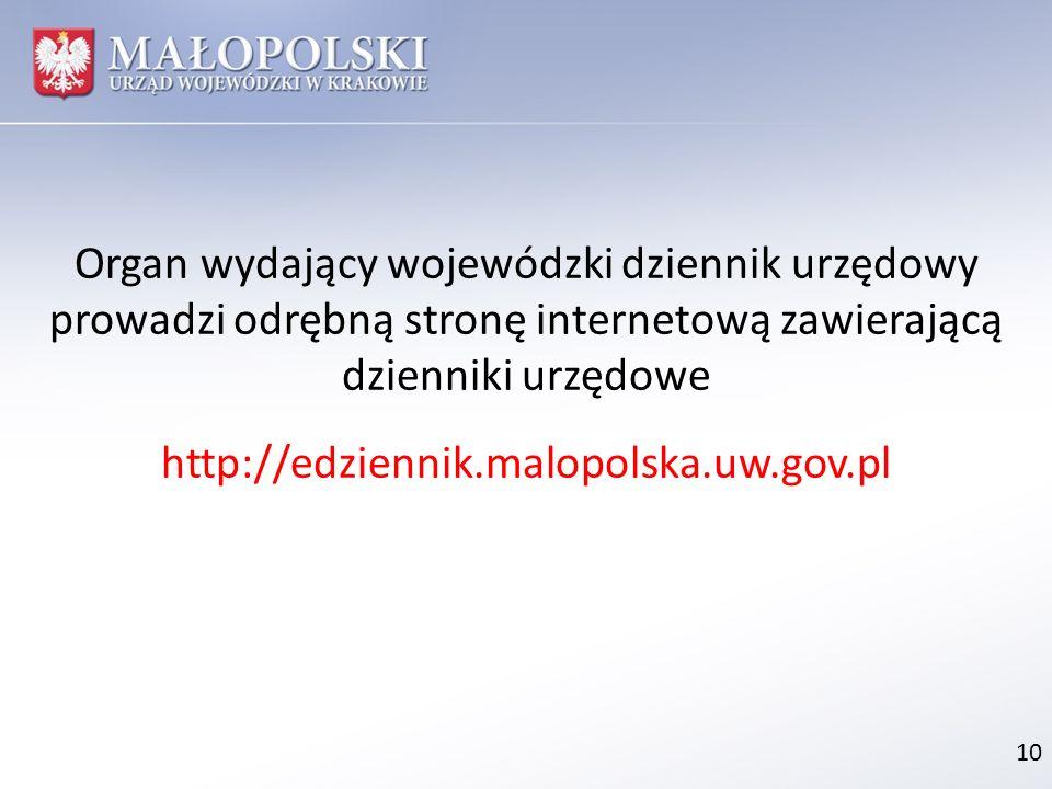 10 Organ wydający wojewódzki dziennik urzędowy prowadzi odrębną stronę internetową zawierającą dzienniki urzędowe http://edziennik.malopolska.uw.gov.p