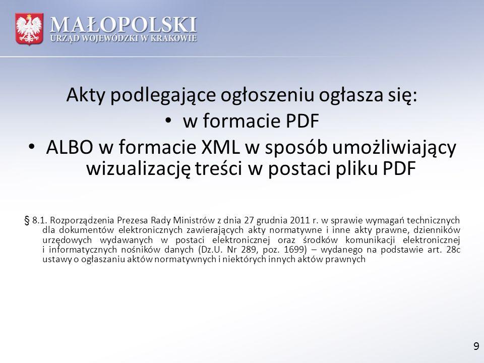 Akty podlegające ogłoszeniu ogłasza się: w formacie PDF ALBO w formacie XML w sposób umożliwiający wizualizację treści w postaci pliku PDF § 8.1. Rozp