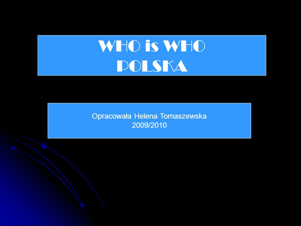 WHO is WHO POLSKA Opracowała Helena Tomaszewska 2009/2010