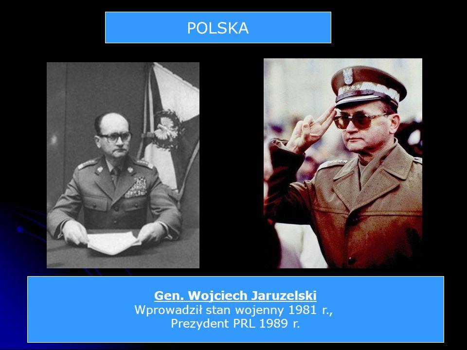 POLSKA Gen. Wojciech Jaruzelski Wprowadził stan wojenny 1981 r., Prezydent PRL 1989 r.