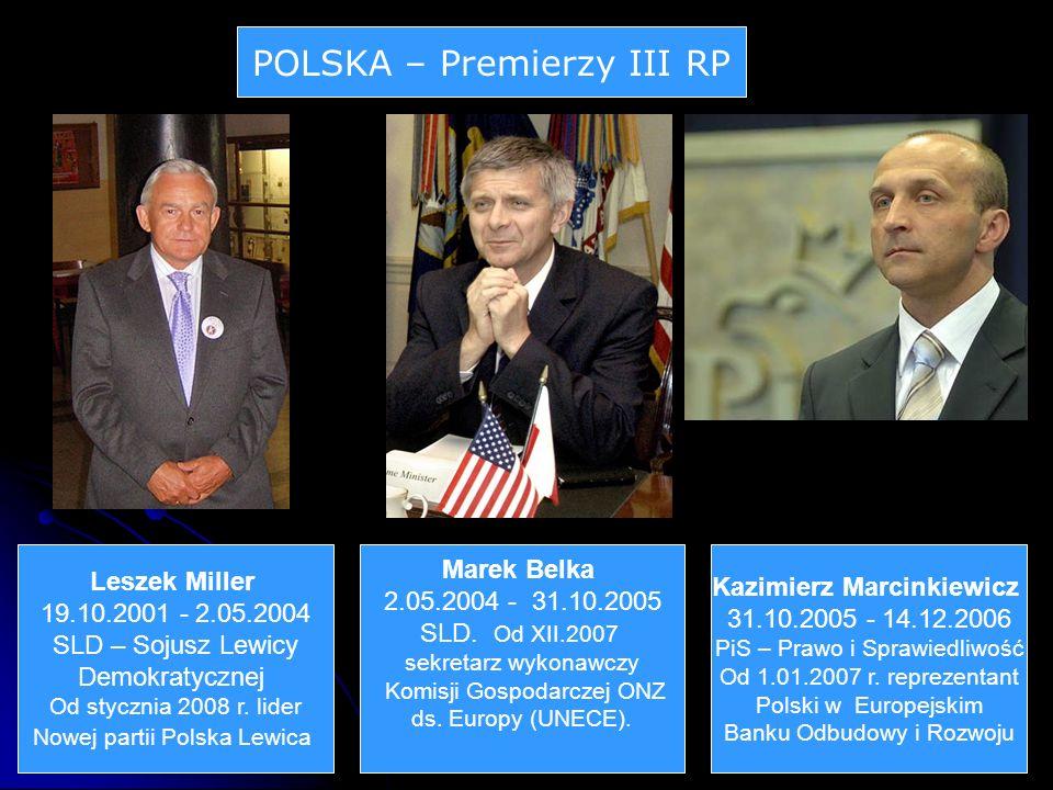 POLSKA – Premierzy III RP Leszek Miller 19.10.2001 - 2.05.2004 SLD – Sojusz Lewicy Demokratycznej Od stycznia 2008 r.