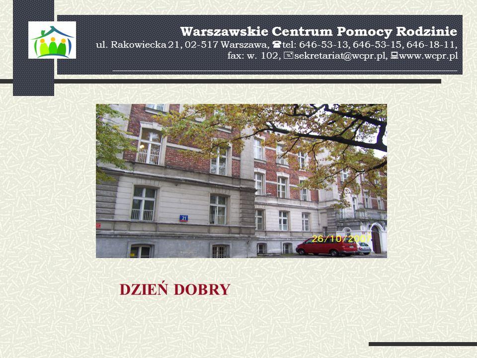 Warszawskie Centrum Pomocy Rodzinie ul. Rakowiecka 21, 02-517 Warszawa, tel: 646-53-13, 646-53-15, 646-18-11, fax: w. 102, sekretariat@wcpr.pl, www.wc