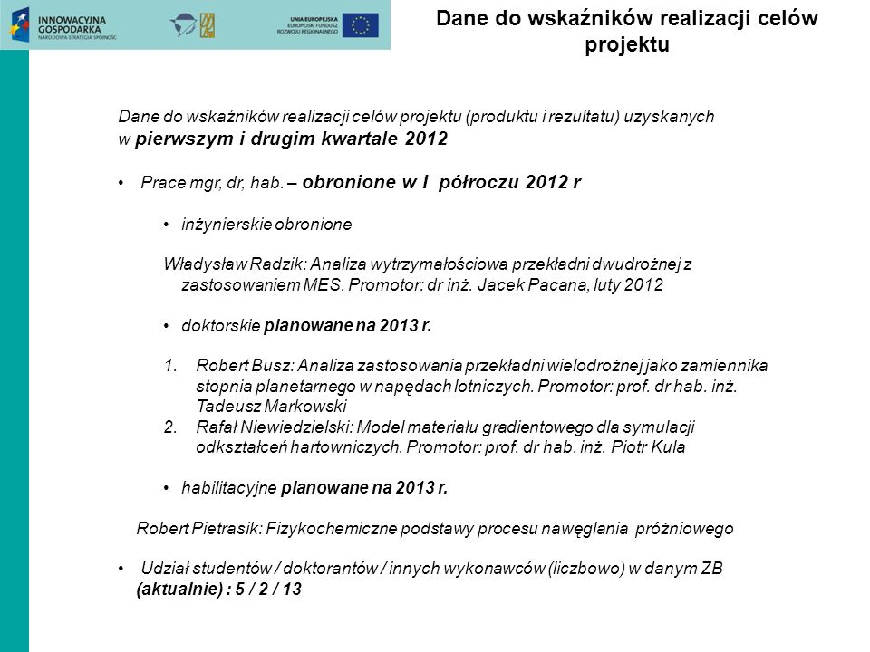 Dane do wskaźników realizacji celów projektu Dane do wskaźników realizacji celów projektu (produktu i rezultatu) uzyskanych w pierwszym i drugim kwart