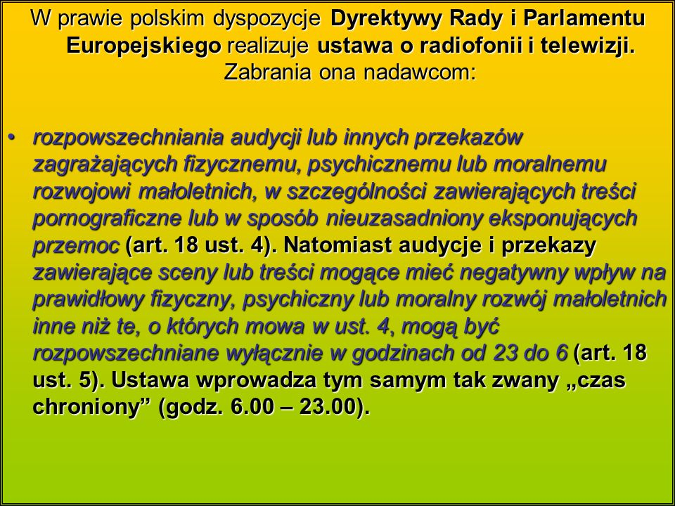 W prawie polskim dyspozycje Dyrektywy Rady i Parlamentu Europejskiego realizuje ustawa o radiofonii i telewizji.
