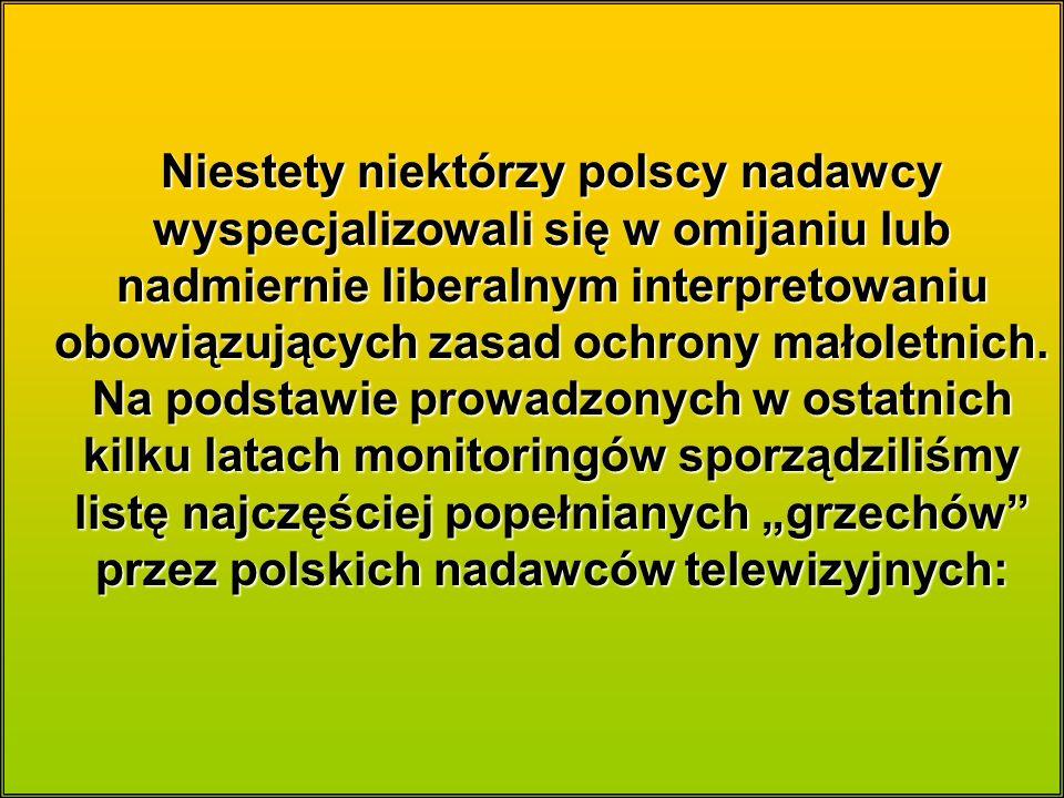 Niestety niektórzy polscy nadawcy wyspecjalizowali się w omijaniu lub nadmiernie liberalnym interpretowaniu obowiązujących zasad ochrony małoletnich.