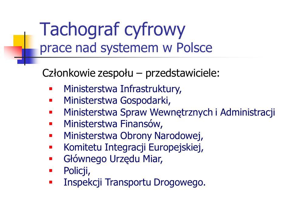Tachograf cyfrowy prace nad systemem w Polsce Efekty pracy Międzyresortowego Zespołu: założenia systemu tachografu cyfrowego projekt ustawy o systemie systemie cyfrowych urządzeń rejestrujących stosowanych w transporcie drogowym