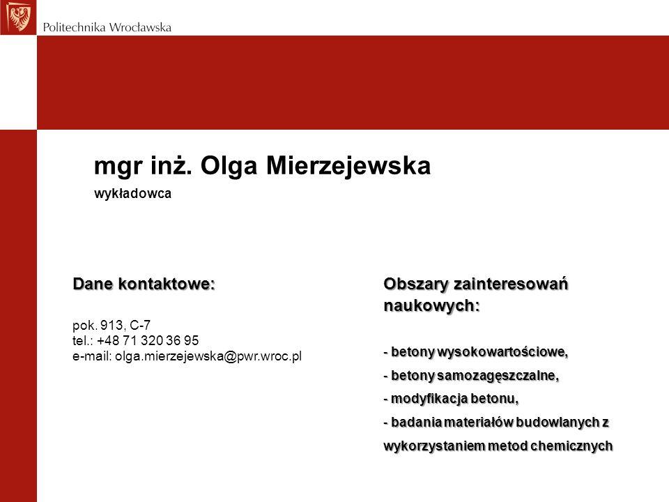 mgr inż. Olga Mierzejewska Dane kontaktowe: pok. 913, C-7 tel.: +48 71 320 36 95 e-mail: olga.mierzejewska@pwr.wroc.pl wykładowca Obszary zainteresowa