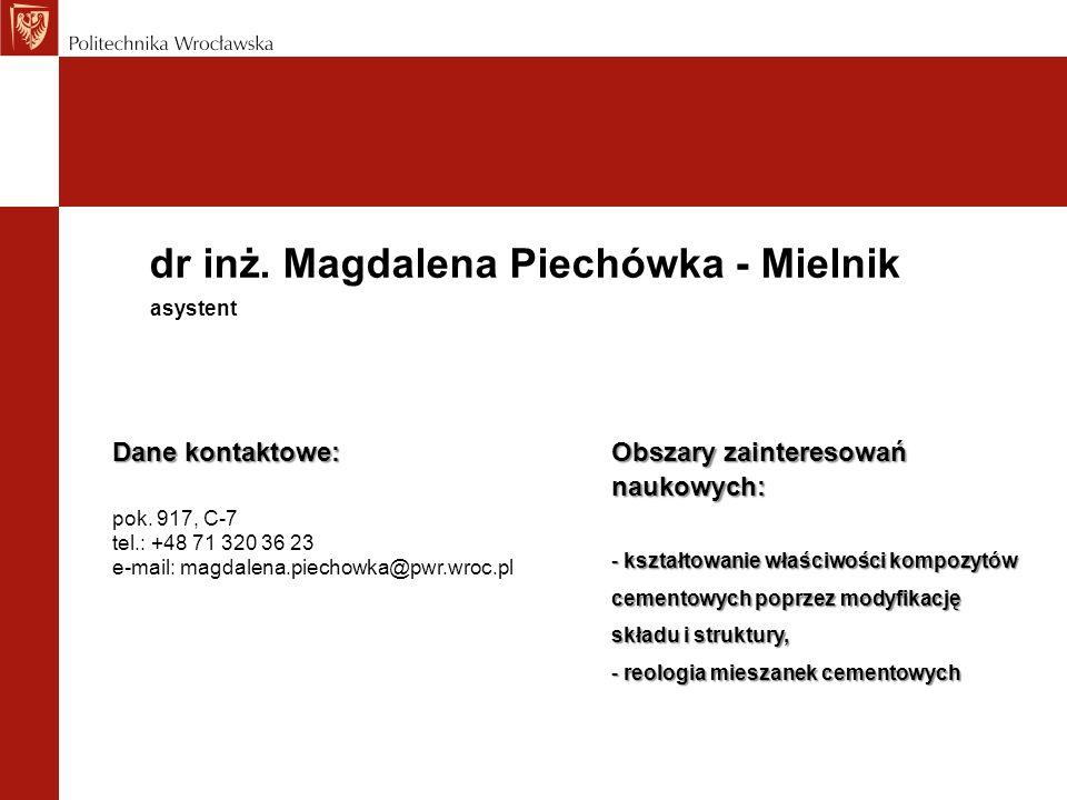dr inż. Magdalena Piechówka - Mielnik Dane kontaktowe: pok. 917, C-7 tel.: +48 71 320 36 23 e-mail: magdalena.piechowka@pwr.wroc.pl asystent Obszary z