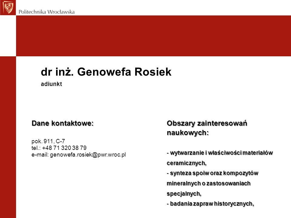 dr inż. Genowefa Rosiek Dane kontaktowe: pok. 911, C-7 tel.: +48 71 320 38 79 e-mail: genowefa.rosiek@pwr.wroc.pl adiunkt Obszary zainteresowań naukow