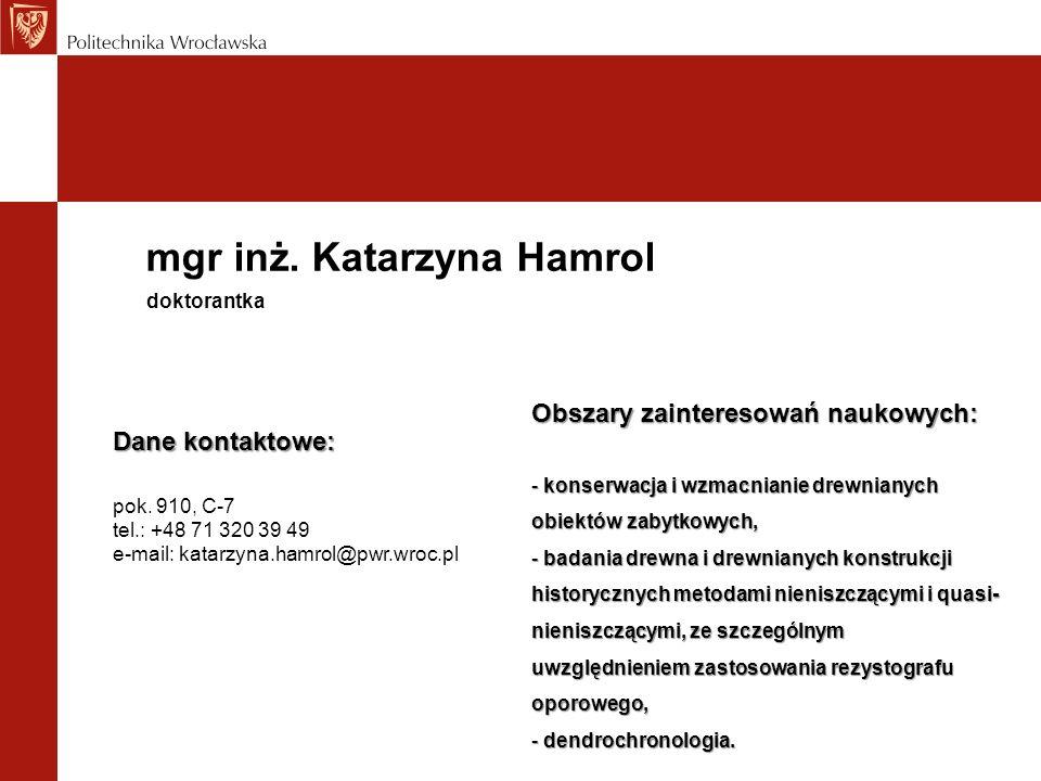 mgr inż. Katarzyna Hamrol Dane kontaktowe: pok. 910, C-7 tel.: +48 71 320 39 49 e-mail: katarzyna.hamrol@pwr.wroc.pl doktorantka Obszary zainteresowań