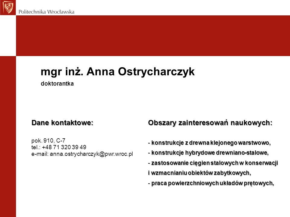 mgr inż. Anna Ostrycharczyk Dane kontaktowe: pok. 910, C-7 tel.: +48 71 320 39 49 e-mail: anna.ostrycharczyk@pwr.wroc.pl doktorantka Obszary zainteres