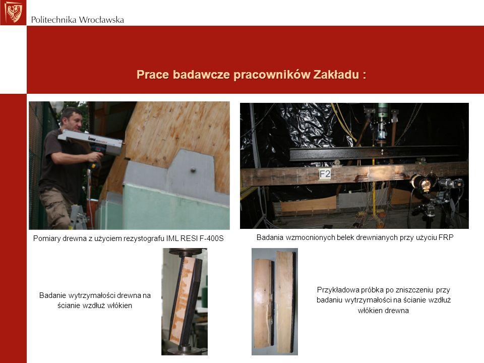 Prace badawcze pracowników Zakładu : Pomiary drewna z użyciem rezystografu IML RESI F-400S Badania wzmocnionych belek drewnianych przy użyciu FRP Bada