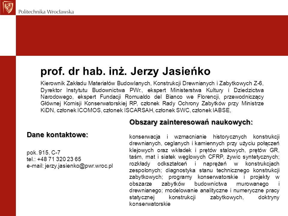 prof. dr hab. inż. Jerzy Jasieńko Dane kontaktowe: pok. 915, C-7 tel.: +48 71 320 23 65 e-mail: jerzy.jasienko@pwr.wroc.pl Kierownik Zakładu Materiałó