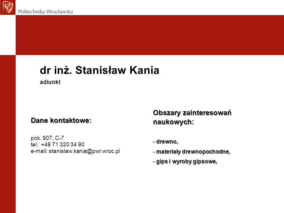 dr inż. Stanisław Kania Dane kontaktowe: pok. 907, C-7 tel.: +48 71 320 34 90 e-mail: stanislaw.kania@pwr.wroc.pl adiunkt Obszary zainteresowań naukow