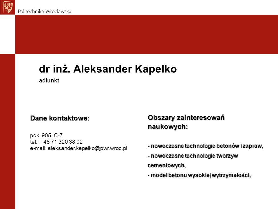 dr inż. Aleksander Kapelko Dane kontaktowe: pok. 905, C-7 tel.: +48 71 320 38 02 e-mail: aleksander.kapelko@pwr.wroc.pl adiunkt Obszary zainteresowań