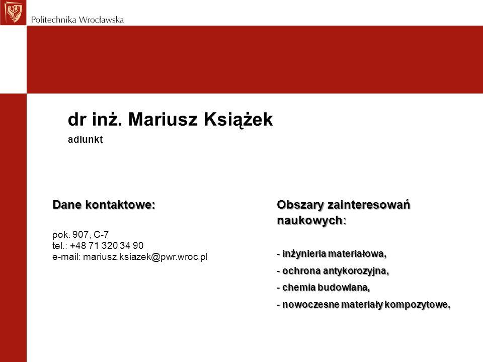 dr inż. Mariusz Książek Dane kontaktowe: pok. 907, C-7 tel.: +48 71 320 34 90 e-mail: mariusz.ksiazek@pwr.wroc.pl adiunkt Obszary zainteresowań naukow