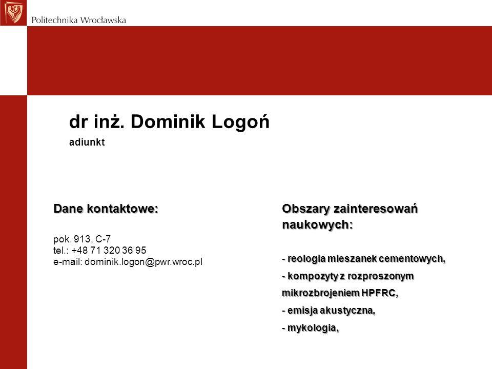 dr inż. Dominik Logoń Dane kontaktowe: pok. 913, C-7 tel.: +48 71 320 36 95 e-mail: dominik.logon@pwr.wroc.pl adiunkt Obszary zainteresowań naukowych: