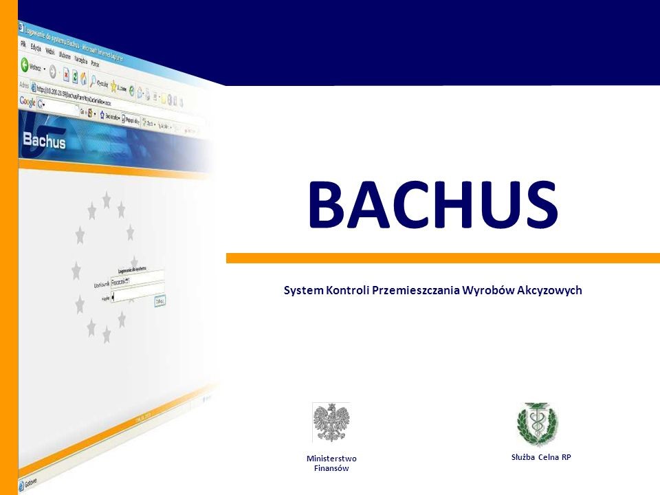 System Kontroli Przemieszczania Wyrobów Akcyzowych System Bachus - legislacja Podstawy prawne stosowania systemu Bachus: Ustawa z dnia 6 grudnia 2008 r.
