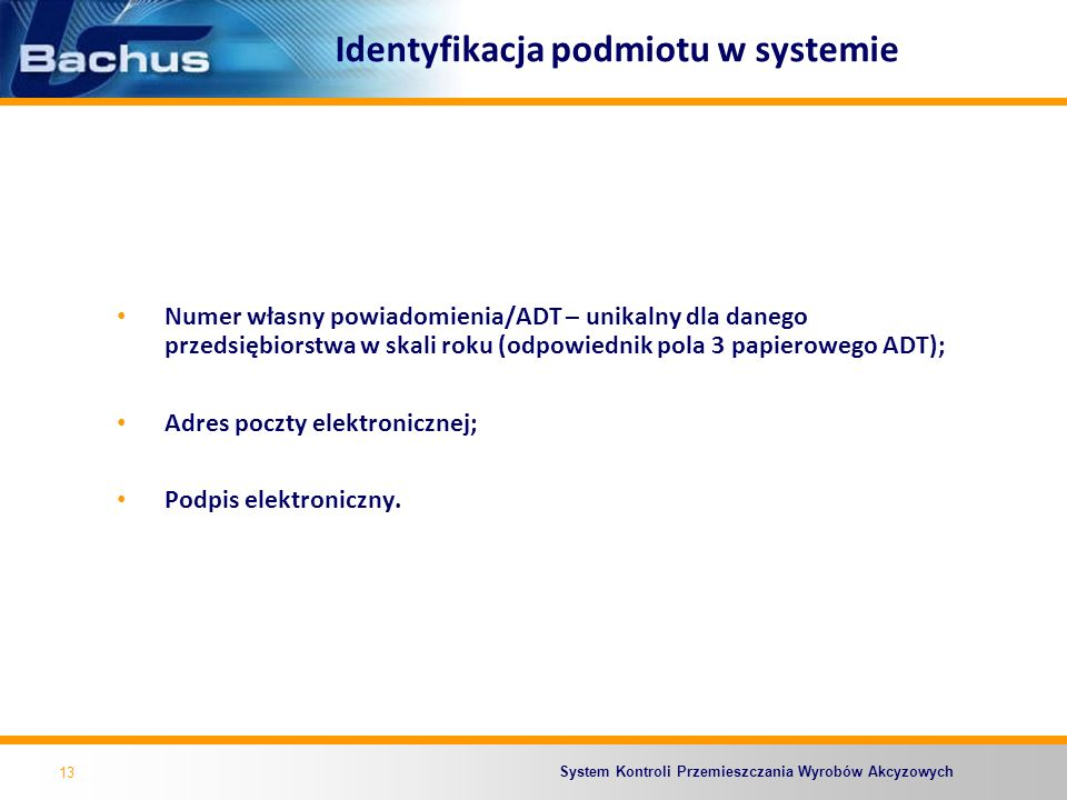 System Kontroli Przemieszczania Wyrobów Akcyzowych Identyfikacja podmiotu w systemie Numer własny powiadomienia/ADT – unikalny dla danego przedsiębior