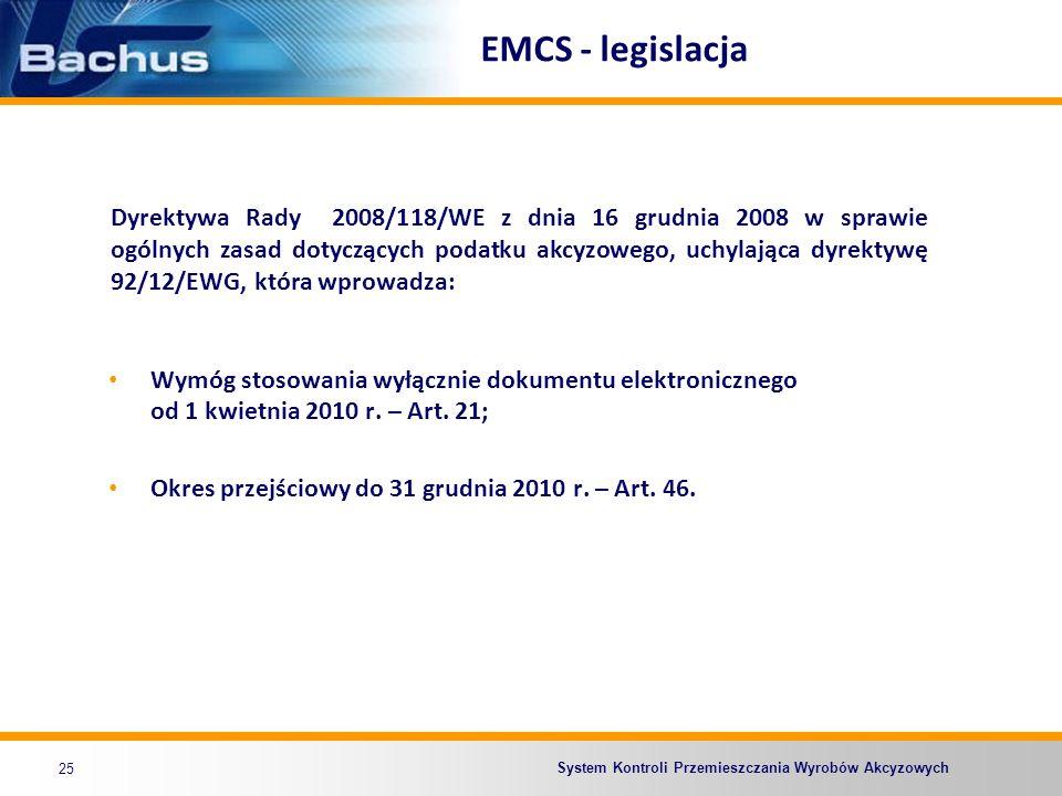 System Kontroli Przemieszczania Wyrobów Akcyzowych EMCS - legislacja 25 Wymóg stosowania wyłącznie dokumentu elektronicznego od 1 kwietnia 2010 r. – A