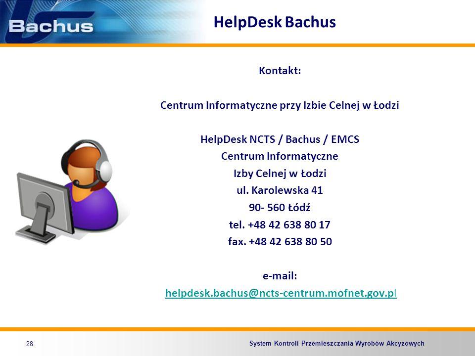 System Kontroli Przemieszczania Wyrobów Akcyzowych HelpDesk Bachus Kontakt: Centrum Informatyczne przy Izbie Celnej w Łodzi HelpDesk NCTS / Bachus / E